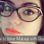 How to Wear Makeup with Glasses