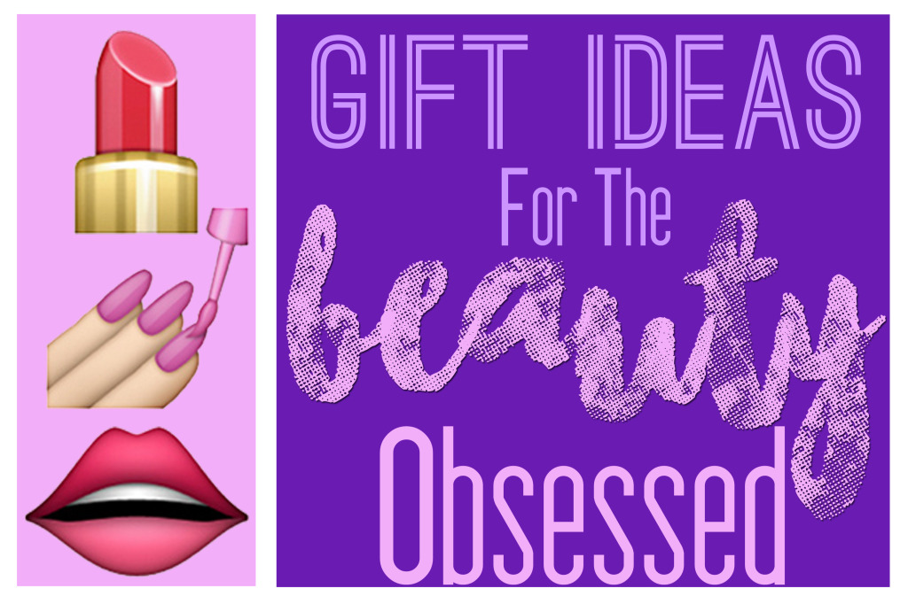 8 Great Gift Ideas For The Beauty Obssesed