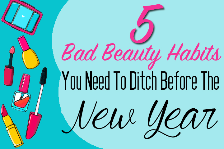 5 Bad Beauty Habits You Need To Ditch Before The New Year