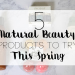 5 Natural Beauty Products To Try This Spring