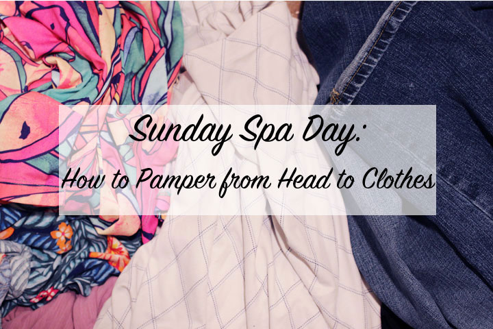 how to pamper from head to clothes