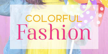 Colorful fashion and styling inspiration
