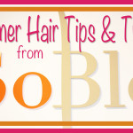 Summer Hair Tips & Tricks from SoBlo in Boca Raton, Florida