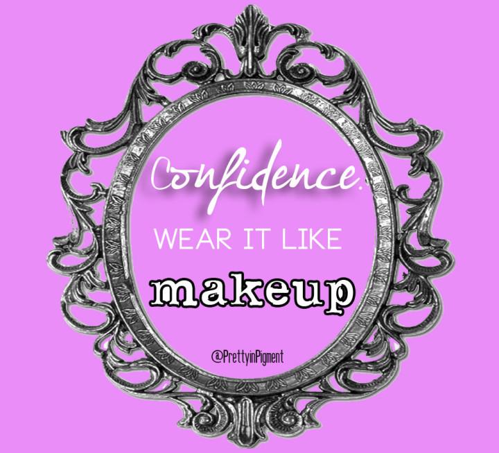 confidnece wear it like makeup quote