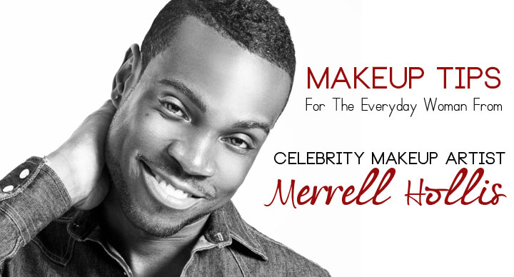 Makeup Tips for the Everyday Woman from Celebrity Makeup Artist Merrell Hollis