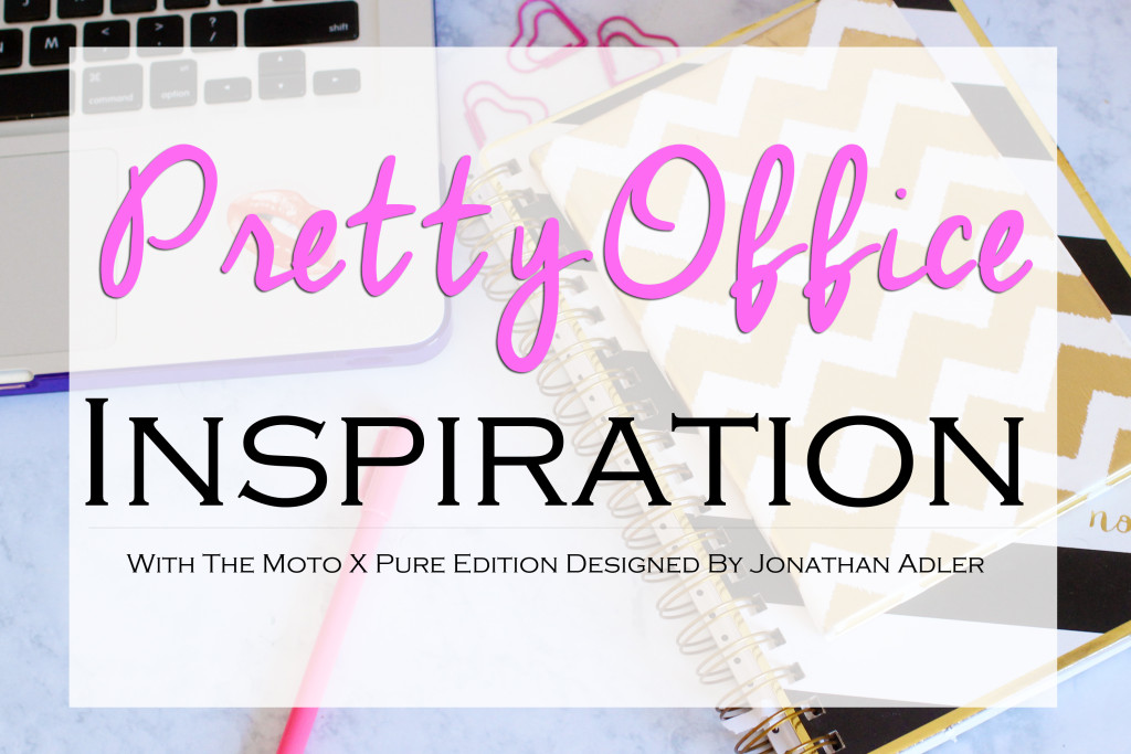 Pretty Office Inspiration With The Moto X Pure Edition Designed By Jonathan Adler